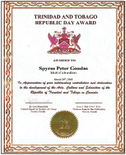 TRINIDAD AND TOBAGO to Spyros Peter Goudas In appreciation of your outstanding contribution and dedication to the development of the Arts, Culture and Education of the Republic of Trinidad and Tobago in Canada.