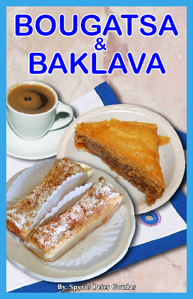 "BOUGATSA & BAKLAVA BOOK ""What is bougasta? What makes it different from other pastries?  Before I provide you with the recipe, first you must read this story.  When I was a kid I always had the desire and the appetite to go to these peddlers in downtown Athens to purchase one of these pastries."