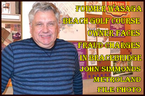 John Simmonds, Former Wasaga Beach golf course owner faces fraud charges in Bracebridge Jul 2016