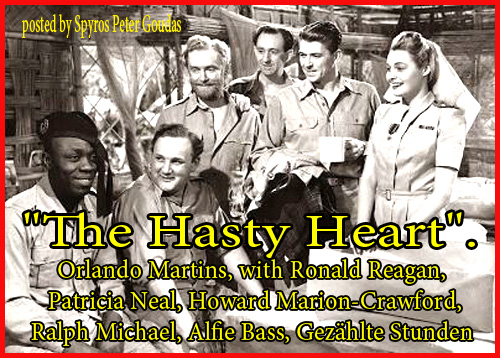 """The Hasty Heart"".Ronald Reagan, Patricia Neal, Howard Marion-Crawford, Orlando Martins, Ralph Michael, Alfie Bass, Gezählte Stunden  posted by Spyros Peter Goudas"