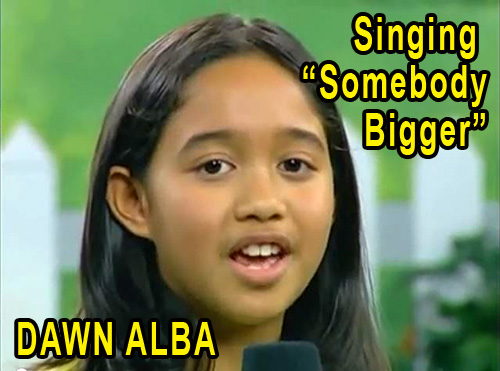 "There were several musical interludes by Dawn Alba as well as Jerry Tulod and Glenda Tulod   The video of Dawn Alba as portrayed in the picture link below, singing the song entitled ""Somebody Bigger"" is related to a recording that was done when she was ten years old."