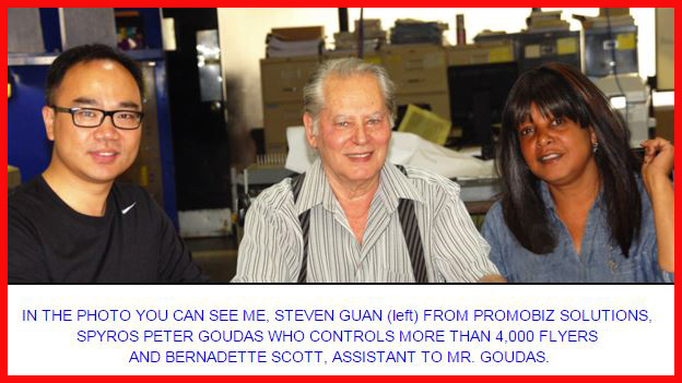 IN THE PHOTO YOU CAN SEE, STEVEN GUAN (left) FROM PROMOBIZ SOLUTIONS, SPYROS PETER GOUDAS WHO CONTROLS MORE THAN 4,000 FLYERS AND BERNADETTE SCOTT, ASSISTANT TO MR. GOUDAS.